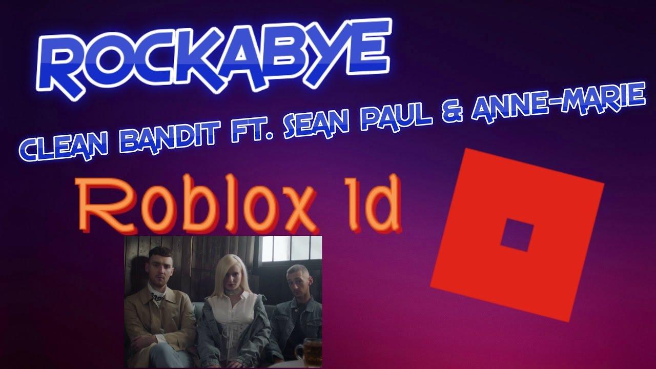 Rockabye - Clean Bandit ft  Sean Paul & Anne-Marie - Roblox ID