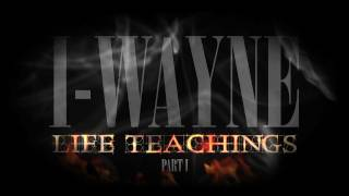 I-Wayne - Life Teachings Documentary [Pt. 1]