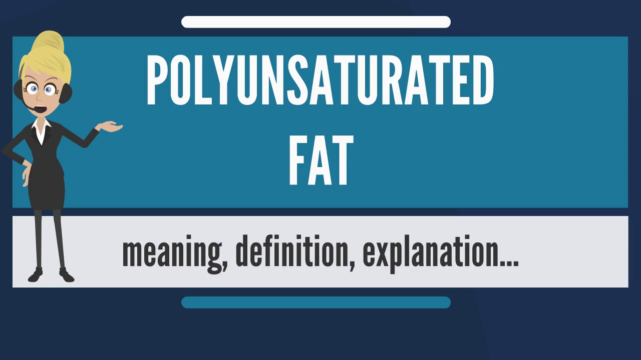 what is polyunsaturated fat? what does polyunsaturated fat mean