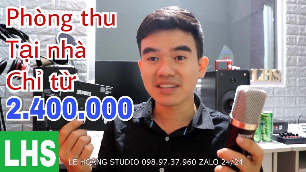 LHS | HD Làm Phòng Thu Tại Nhà Chỉ Từ Khoảng Hơn 2.400.000 | Lê Hoàng Studio 098.97.37.960 Zalo
