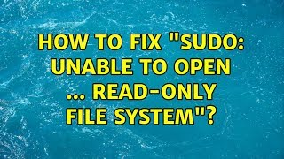 """Ubuntu: How to fix """"sudo: unable to open ... Read-only file system""""?"""