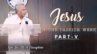 Rev. Dr. M A Varughese || Jesus in the Passion Week, Part-5 || 15.7.2018