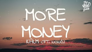 KALM - More Money (Lyrics) ft. Nonô