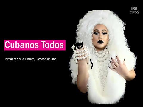 Cubanos Todos: Anika Leclere, una Drag Queen que lleva a Cuba en las venas