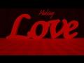 watch he video of Making Love