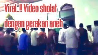 Viral..!! Gerakan sholat aneh yang menggemparkan dunia maya