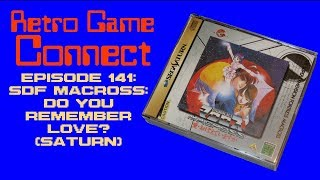 Retro Game Connect #141: The Super Dimension Fortress Macross: Do You Remember Love? (Saturn)