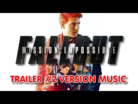 MISSION IMPOSSIBLE : FALLOUT Trailer 2 Music Version  Proper Movie Theme Song