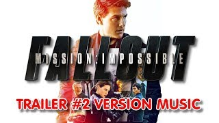 MISSION IMPOSSIBLE : FALLOUT Trailer 2 Music Version | Proper Official Movie Soundtrack Theme Song