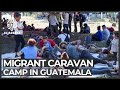 Migrant group camps at Guatemala-Mexico border in bid to reach US