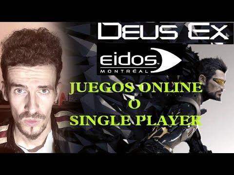 QUÉ PASA CON EIDOS MONTREAL( DEUS EX ) Y EL FUTURO ONLINE / SINGLE PLAYER- DEBATE