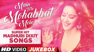 Main Teri Mohabbat Mein Super Hit Madhuri Dixit Songs | Jukebox (Video) | Bollywood Songs