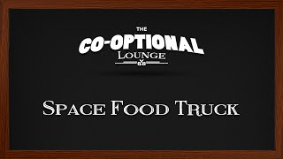 The Co-Optional Lounge plays Space Food Truck [strong language]