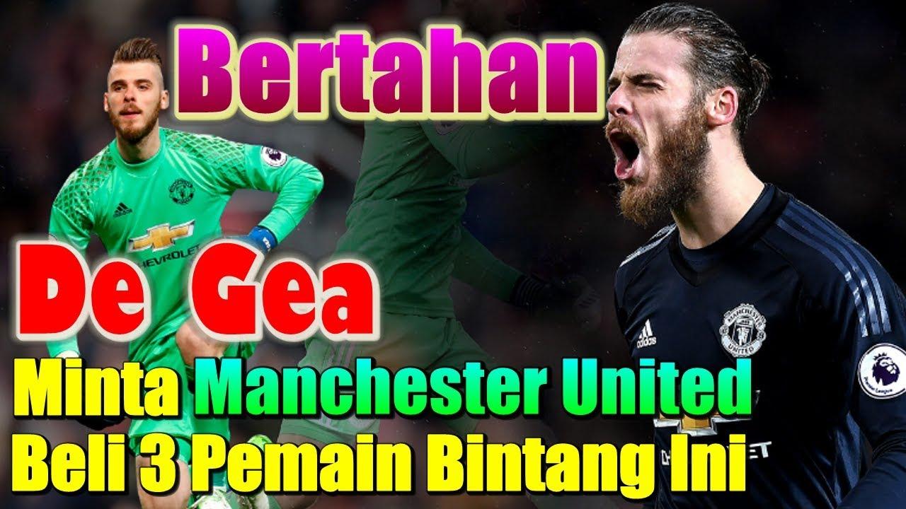 Akan Bertahan De Gea Minta Manchester United Beli 3 Pemain