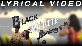 Tamil Album Song ⎮Black & White Kannu ⎮ Lyrical Video ⎮ Shadowlikers