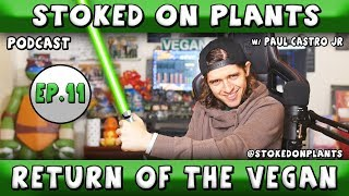 RETURN OF THE VEGAN! | Stoked on Plants | Ep.11 w/ Paul Castro Jr