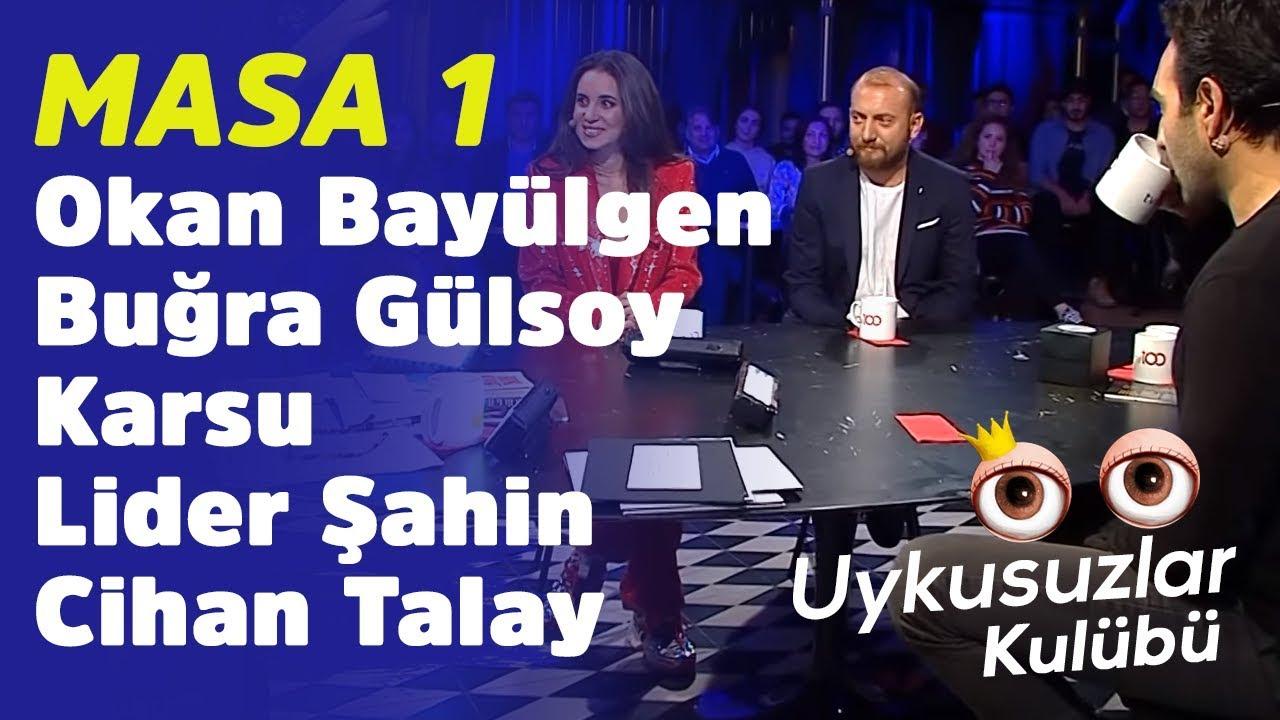 Masa 1: Okan Bayülgen - Buğra Gülsoy - Karsu - Lider Şahin - Cihan Talay - Uykusuzlar Kulübü