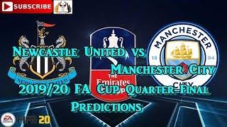 Newcastle United Vs Manchester City | 2019-20 Fa Cup Quarter-final | Predictions Fifa 20