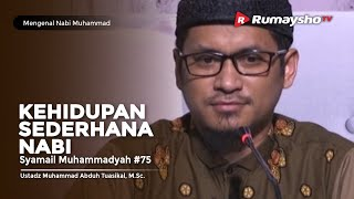 Mengenal Nabi Muhammad (75) : Kehidupan Sederhana Nabi - Ustadz M Abduh Tuasikal