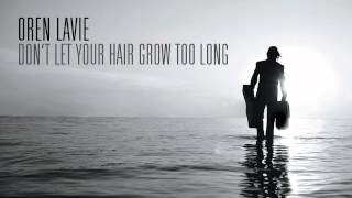 Oren Lavie | Don't Let Your Hair Grow Too Long