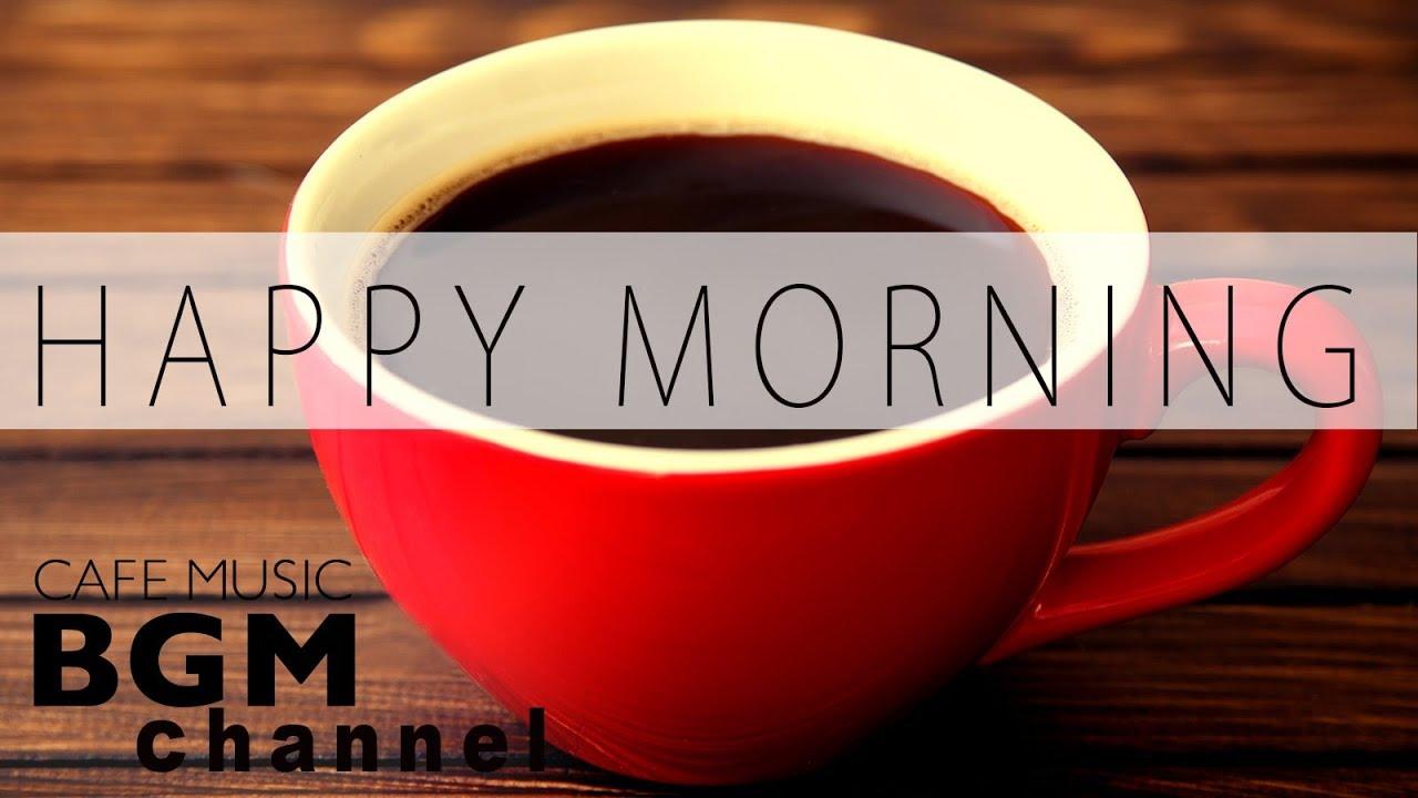 Happy Morning Jazz Mix Relaxing Jazz Bossa Nova Music Morning Cafe Music Youtube