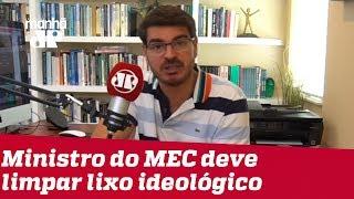 Novo ministro do MEC deve limpar lixo ideológico e avançar com qualidade | #RodrigoConstantino