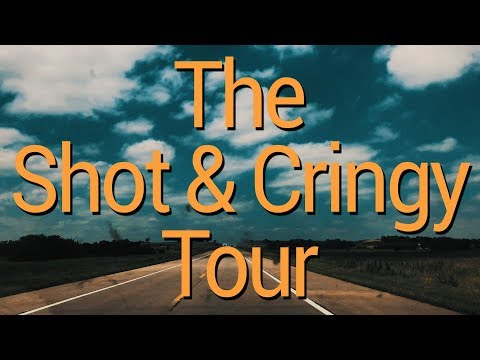 The Shot & Cringy Tour