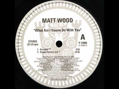 Matt Wood - What Am I Gonna Do With You (Soulmix)