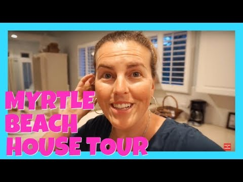 MYRTLE BEACH SOUTH CAROLINA: HOUSE TOUR!