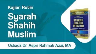 Syarah Shahih Muslim - Ustadz Dr. Aspri Rahmat Azai, Ma