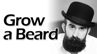How to Grow a Beard Successfully