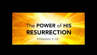 Phillipians 3.10  The Power of His Resurrection