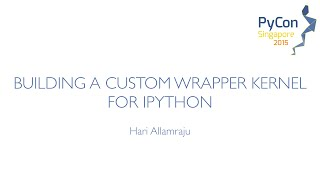 Building a custom wrapper kernel for IPython - PyCon SG 2015