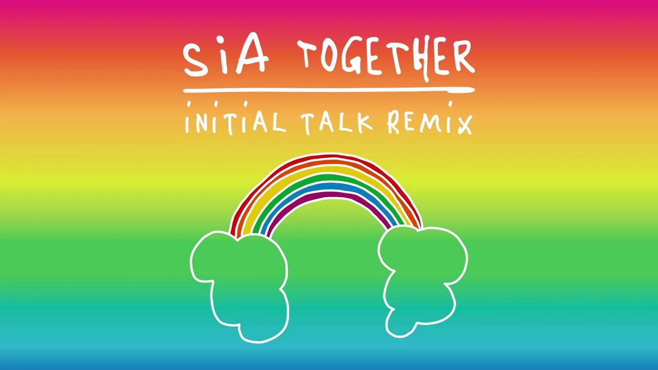 Sia - Together (Initial Talk Remix)