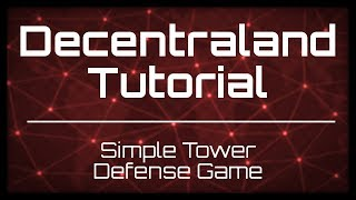 Decentraland Tutorial: A Simple Tower Defense Game
