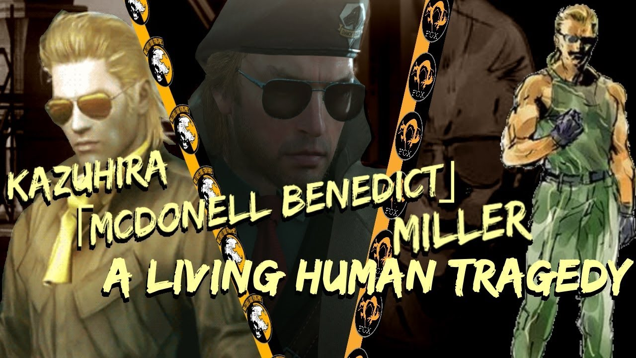 The Living Human Tragedy Kazuhira Mcdonnell Benedict Miller Youtube Mcdonell benedict miller, also known as kazuhira miller or master miller, is a figure from the metal gear solid series. the living human tragedy kazuhira mcdonnell benedict miller
