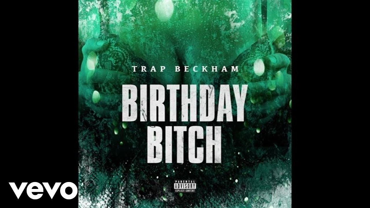 one time for the birthday chick Trap Beckham   Birthday Bitch (Audio)   YouTube one time for the birthday chick