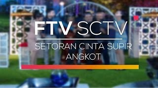 FTV SCTV - Setoran Cinta Supir Angkot