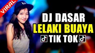 DJ VIRAL DASAR LELAKI BUAYA 2K19 ♬ LAGU DJ TIK TOK TERBARU REMIX ORIGINAL 2019