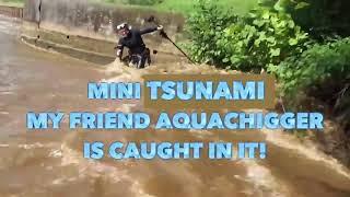 Gigmasters Angle of Aquachigger Stuck in the River Tsunami!