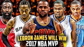 Why LeBron James WILL WIN the 2017 NBA MVP!