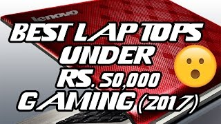 TOP 3 Laptops Under Rs 50000 Gaming (2017)