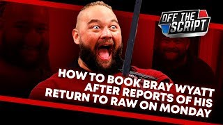 BOOKING BRAY WYATT! Bray Wyatt Scheduled To Be ON WWE RAW MONDAY! | Off The Script 278 Part 2