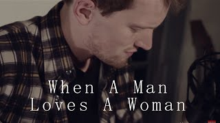 """When A Man Loves A Woman"" Percy Sledge - Acoustic Cover (Christopher Burkholder)"