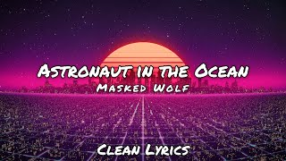 Masked Wolf - Astronaut in the Ocean - (Clean Lyrics)