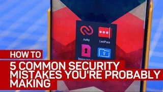 5 common security mistakes you're probably making
