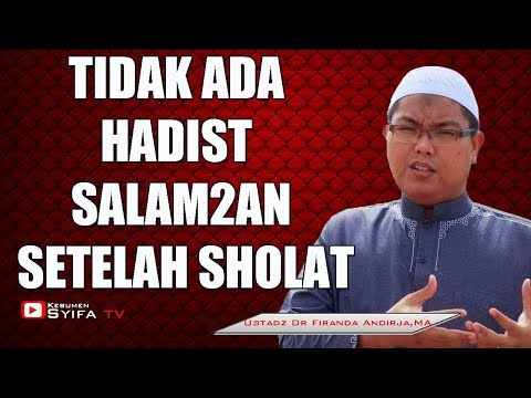 TIDAK ADA HADIST SALAM-SALAMAN SETELAH SHOLAT !! - Ustadz Firanda Andirja,MA