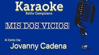 Mis Dos Vicios (Modificada) - Jovanny Cadena - Karaoke Estilo Campirano