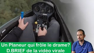 PLANEUR QUI FROLE L'ACCIDENT. ANALYSE DE LA VIDEO VIRALE