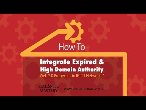 How To Integrate Expired & High Domain Authority Web 2 o Properties in IFTTT Networks?